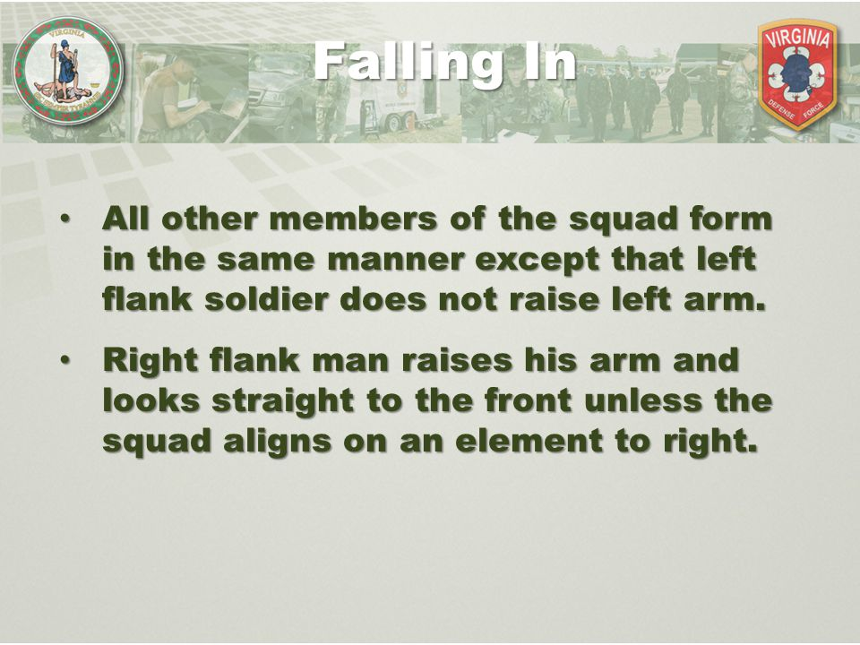 All other members of the squad form in the same manner except that left flank soldier does not raise left arm. All other members of the squad form in