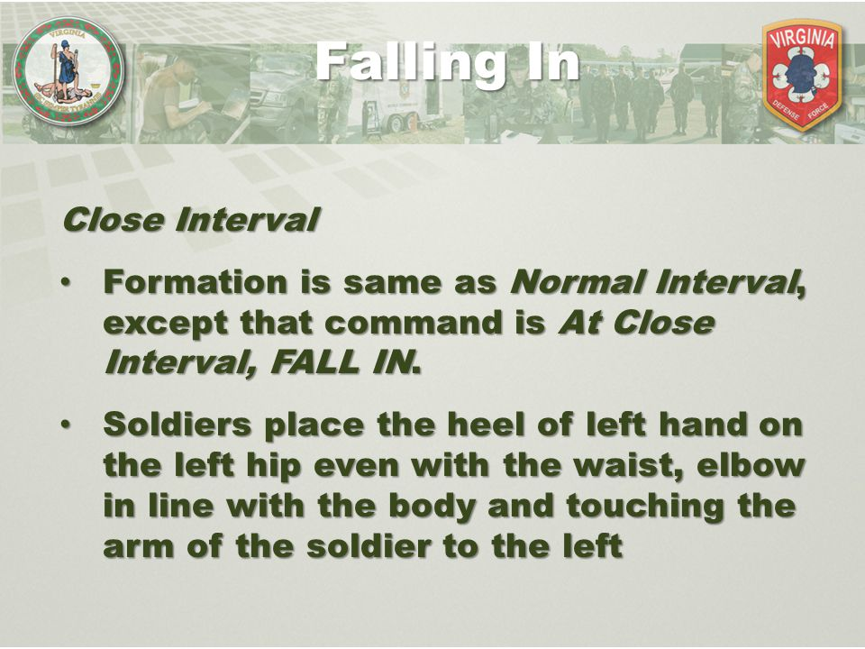 Close Interval Formation is same as Normal Interval, except that command is At Close Interval, FALL IN. Formation is same as Normal Interval, except t