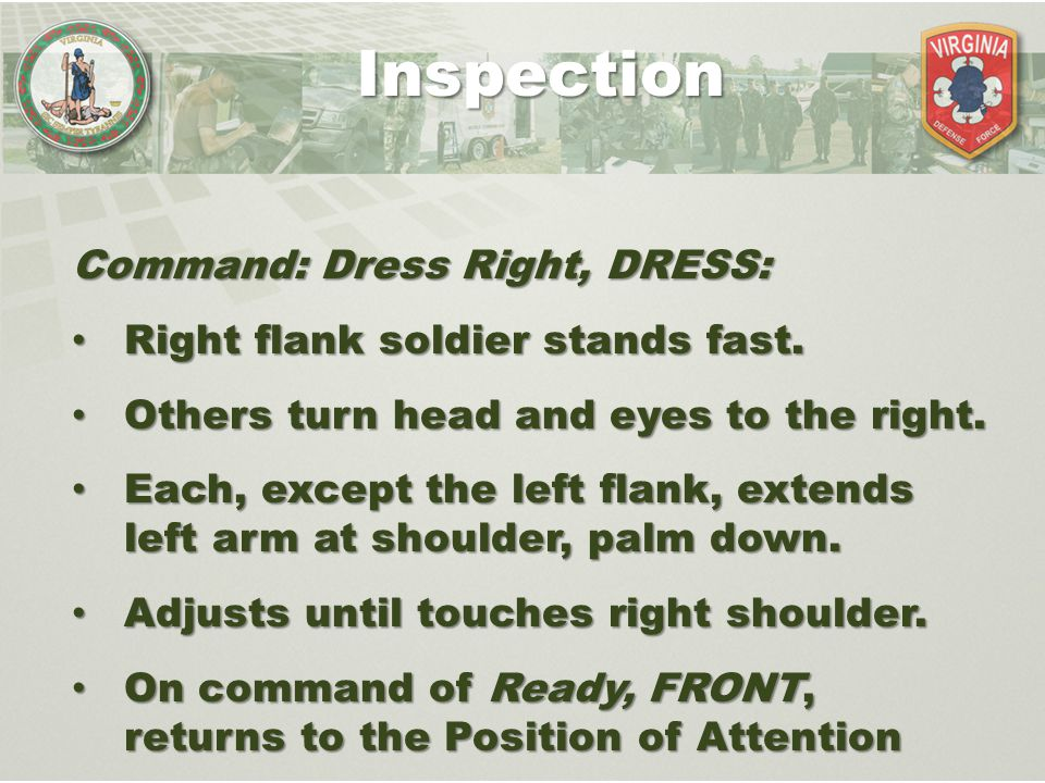 Command: Dress Right, DRESS: Right flank soldier stands fast. Right flank soldier stands fast. Others turn head and eyes to the right. Others turn hea