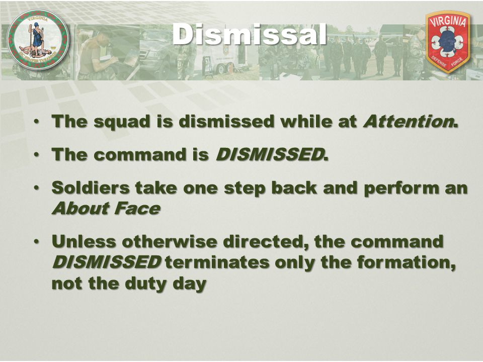 The squad is dismissed while at Attention. The squad is dismissed while at Attention. The command is DISMISSED. The command is DISMISSED. Soldiers tak