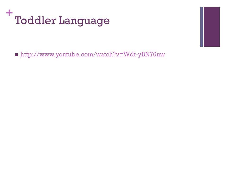 + Toddler Language http://www.youtube.com/watch?v=Wdt-yBN76uw