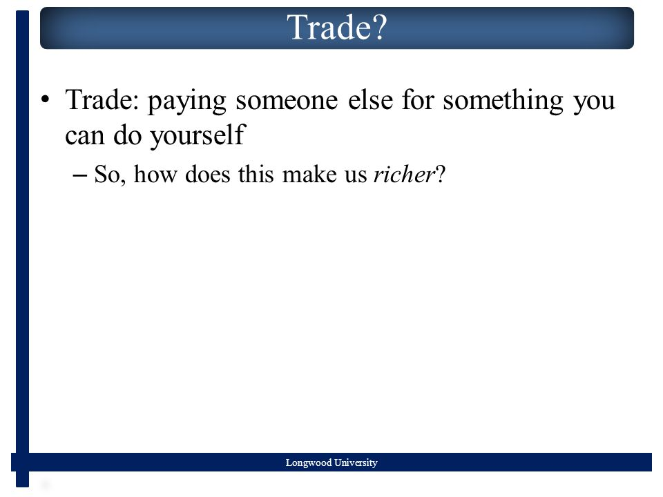 Trade? Trade: paying someone else for something you can do yourself – So, how does this make us richer?