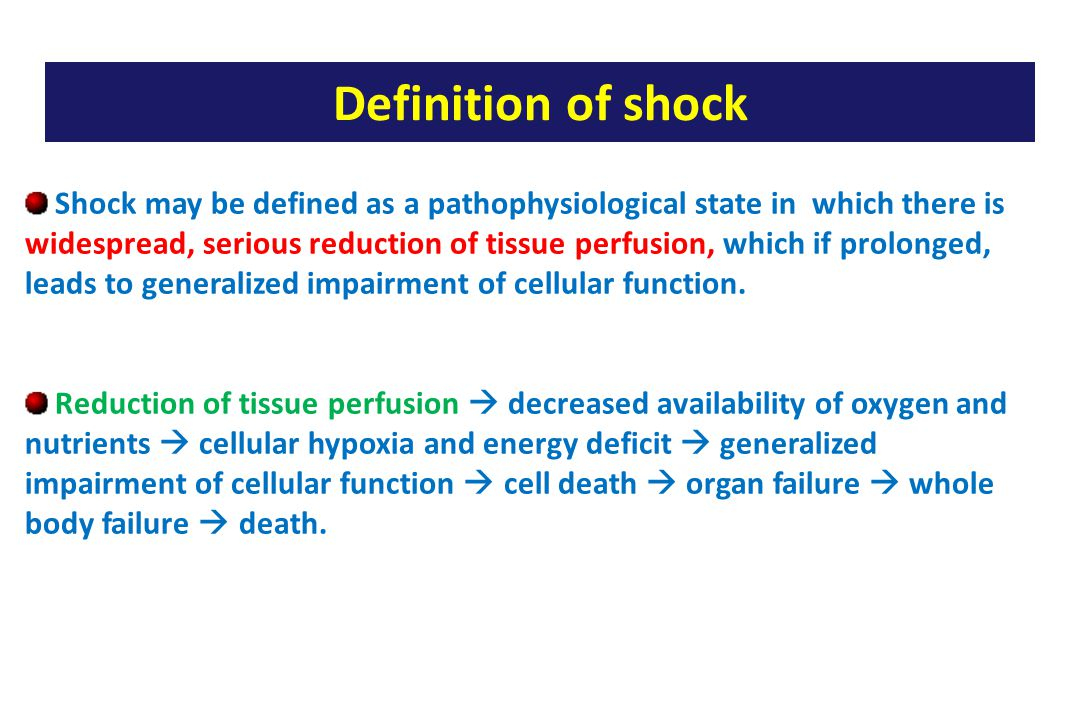Shock may be defined as a pathophysiological state in which there is widespread, serious reduction of tissue perfusion, which if prolonged, leads to generalized impairment of cellular function.