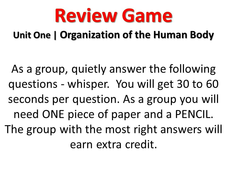As a group, quietly answer the following questions - whisper. You will get 30 to 60 seconds per question. As a group you will need ONE piece of paper