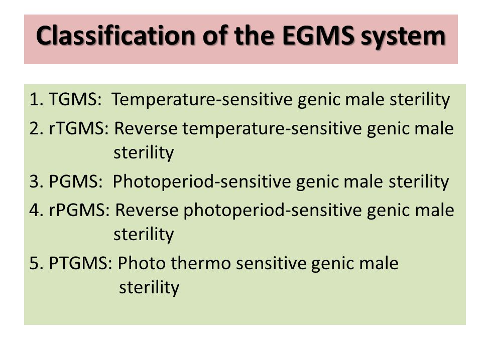 Classification of the EGMS system 1. TGMS: Temperature-sensitive genic male sterility 2. rTGMS: Reverse temperature-sensitive genic male sterility 3.