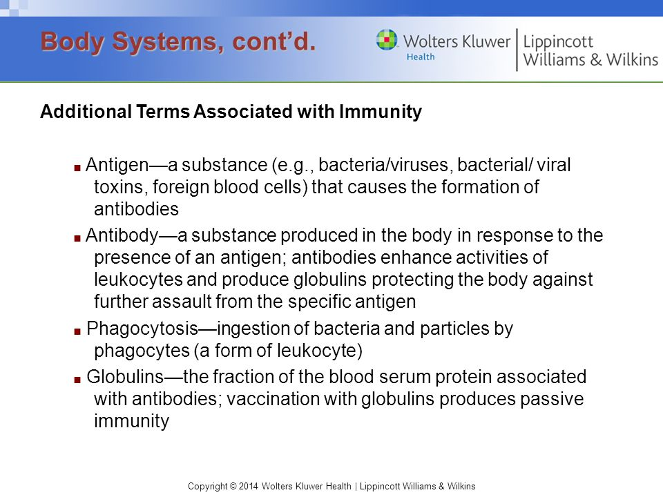 Copyright © 2014 Wolters Kluwer Health | Lippincott Williams & Wilkins Additional Terms Associated with Immunity ■ Antigen—a substance (e.g., bacteria
