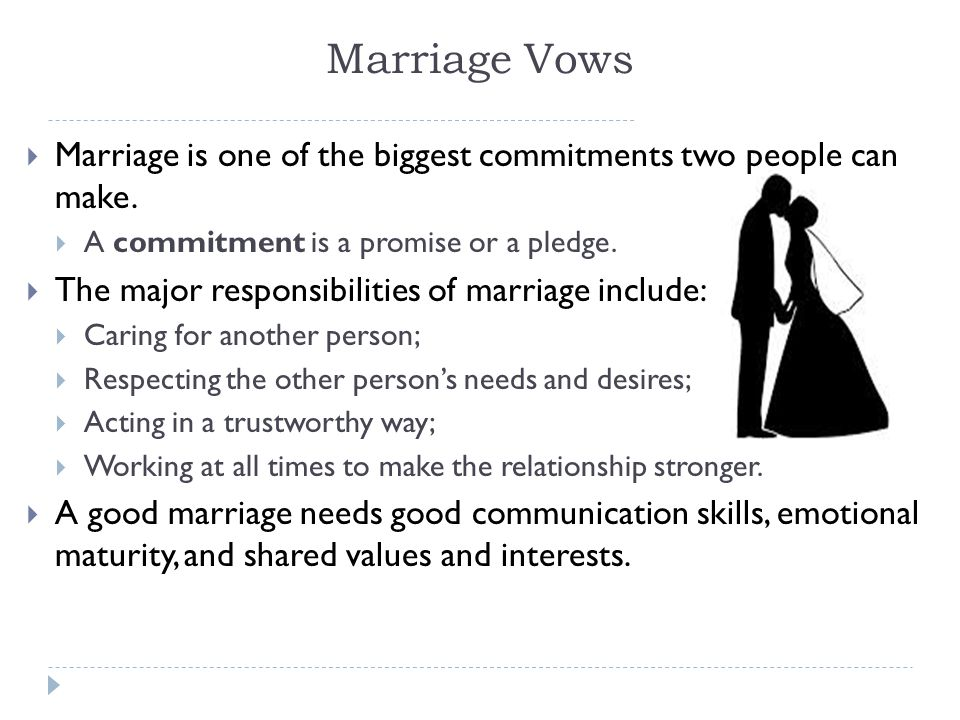 Marriage Vows  Marriage is one of the biggest commitments two people can make.  A commitment is a promise or a pledge.  The major responsibilities
