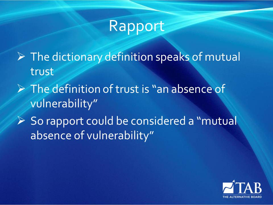 Rapport  The dictionary definition speaks of mutual trust  The definition of trust is an absence of vulnerability  So rapport could be considered a mutual absence of vulnerability