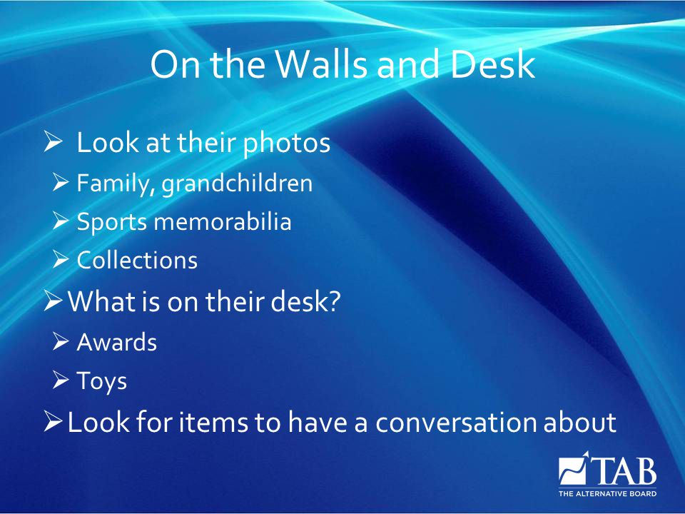 On the Walls and Desk  Look at their photos  Family, grandchildren  Sports memorabilia  Collections  What is on their desk.