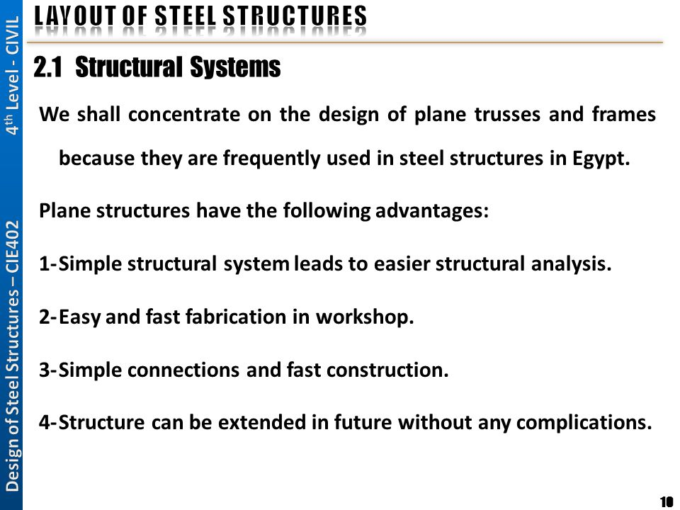 10 2.1 Structural Systems We shall concentrate on the design of plane trusses and frames because they are frequently used in steel structures in Egypt