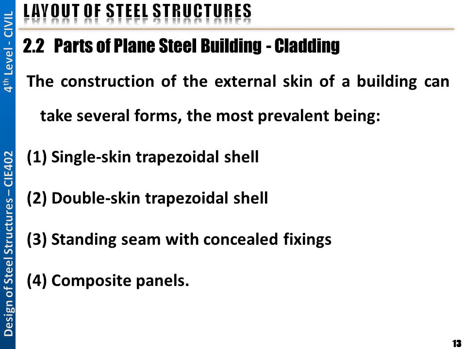 13 2.2 Parts of Plane Steel Building - Cladding The construction of the external skin of a building can take several forms, the most prevalent being: