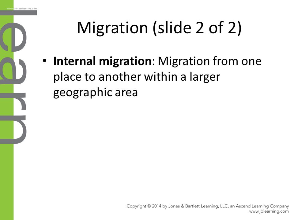 Migration (slide 2 of 2) Internal migration: Migration from one place to another within a larger geographic area