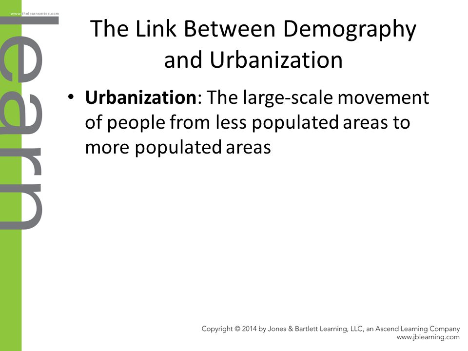 The Link Between Demography and Urbanization Urbanization: The large-scale movement of people from less populated areas to more populated areas