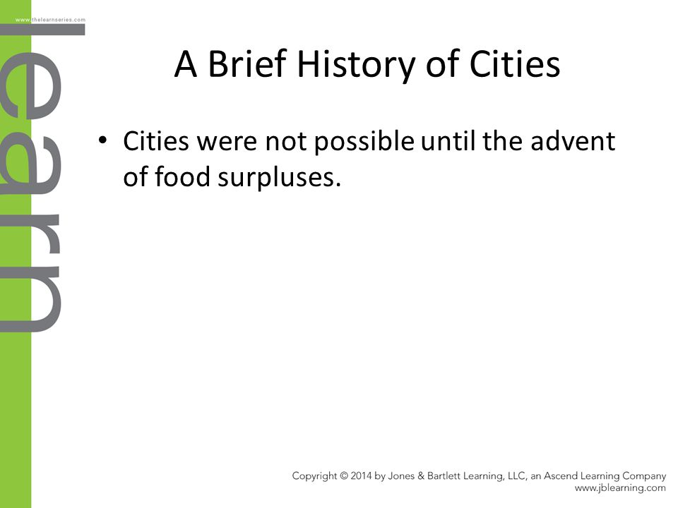 A Brief History of Cities Cities were not possible until the advent of food surpluses.