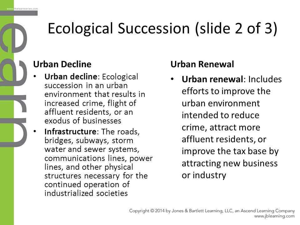 Ecological Succession (slide 2 of 3) Urban Decline Urban decline: Ecological succession in an urban environment that results in increased crime, fligh
