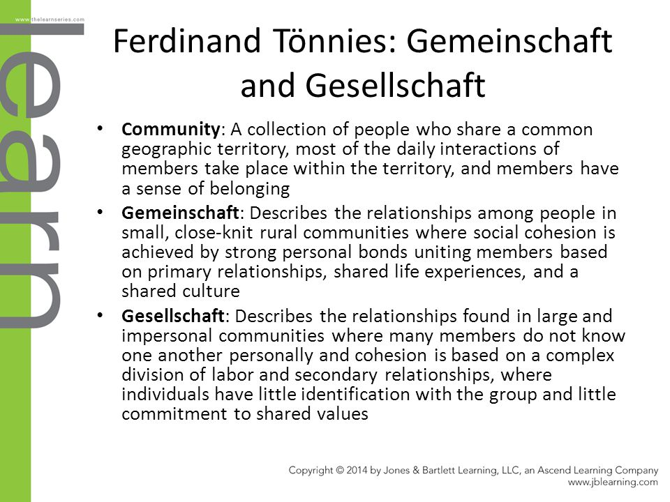 Ferdinand Tönnies: Gemeinschaft and Gesellschaft Community: A collection of people who share a common geographic territory, most of the daily interact