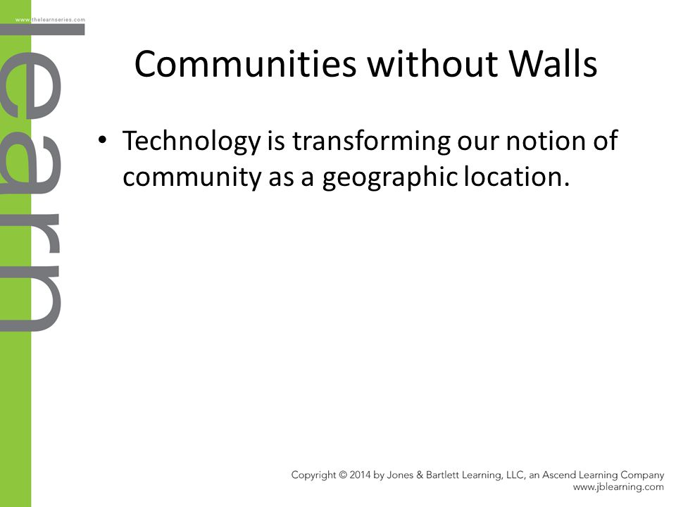 Communities without Walls Technology is transforming our notion of community as a geographic location.
