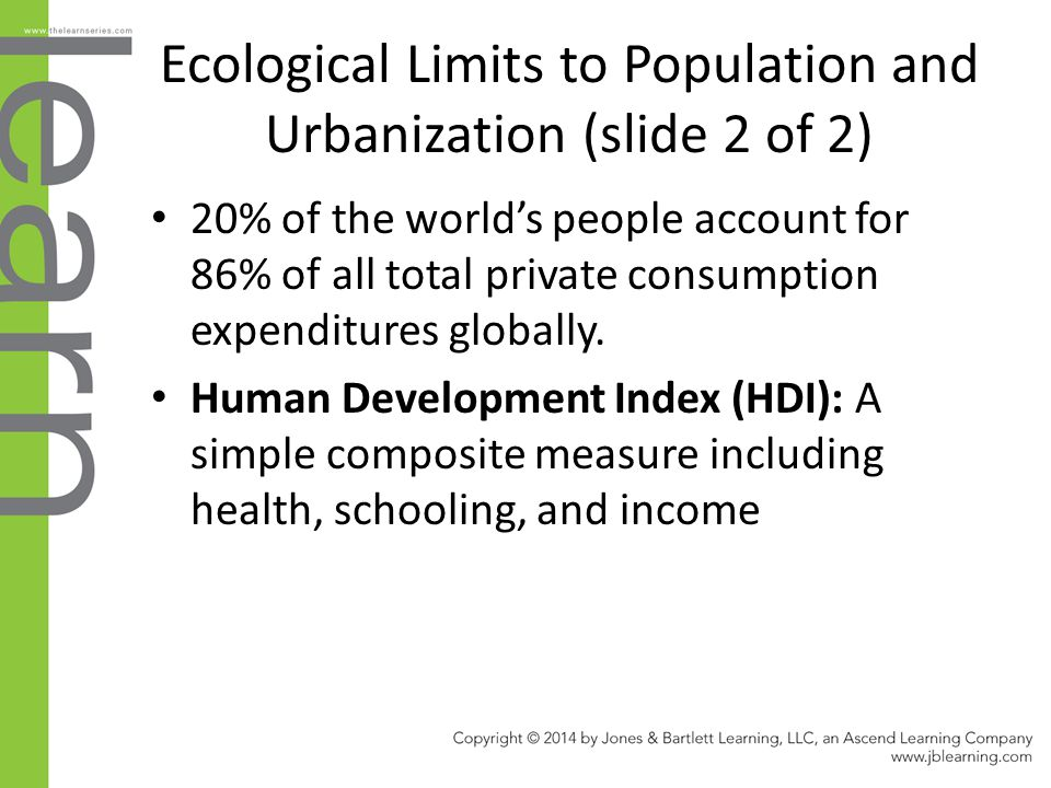 Ecological Limits to Population and Urbanization (slide 2 of 2) 20% of the world's people account for 86% of all total private consumption expenditure