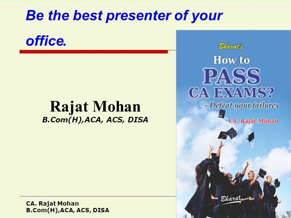 CA. Rajat Mohan B.Com(H),ACA, ACS, DISA Slide no. 1 Be the best presenter of your office. Rajat Mohan B.Com(H),ACA, ACS, DISA