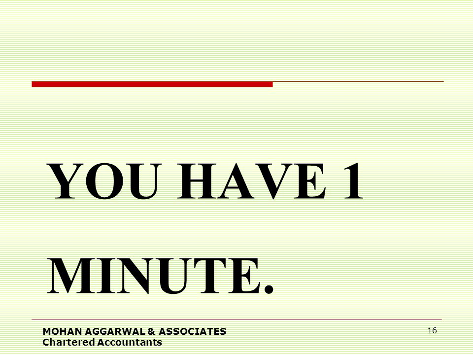 YOU HAVE 1 MINUTE. MOHAN AGGARWAL & ASSOCIATES Chartered Accountants 16