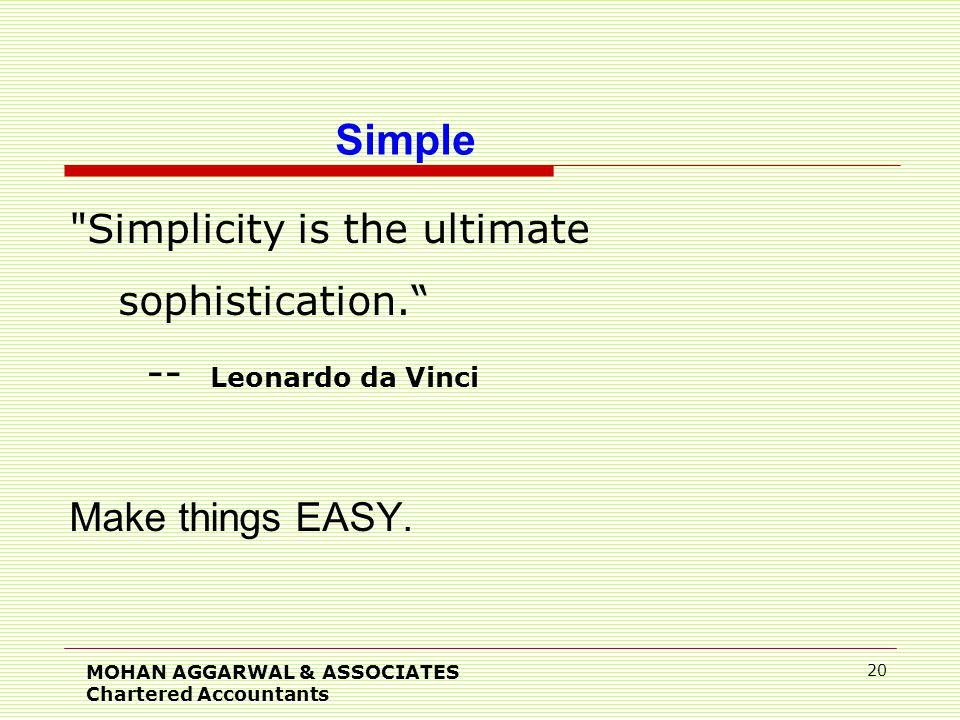 Simplicity is the ultimate sophistication. -- Leonardo da Vinci Make things EASY.