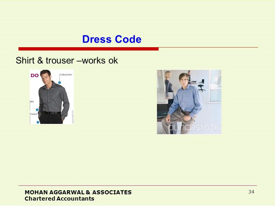 MOHAN AGGARWAL & ASSOCIATES Chartered Accountants 34 Shirt & trouser –works ok Dress Code