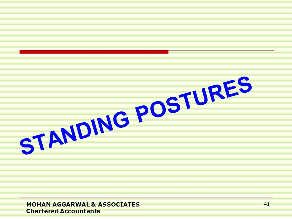 STANDING POSTURES MOHAN AGGARWAL & ASSOCIATES Chartered Accountants 41