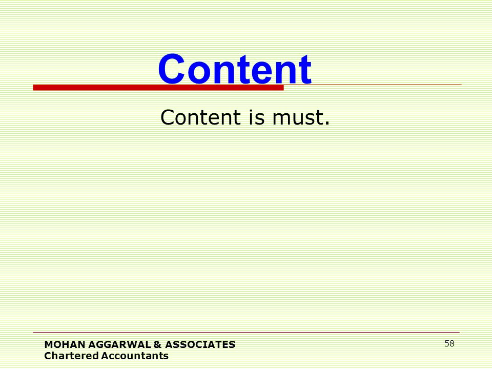 Content is must. MOHAN AGGARWAL & ASSOCIATES Chartered Accountants 58 Content