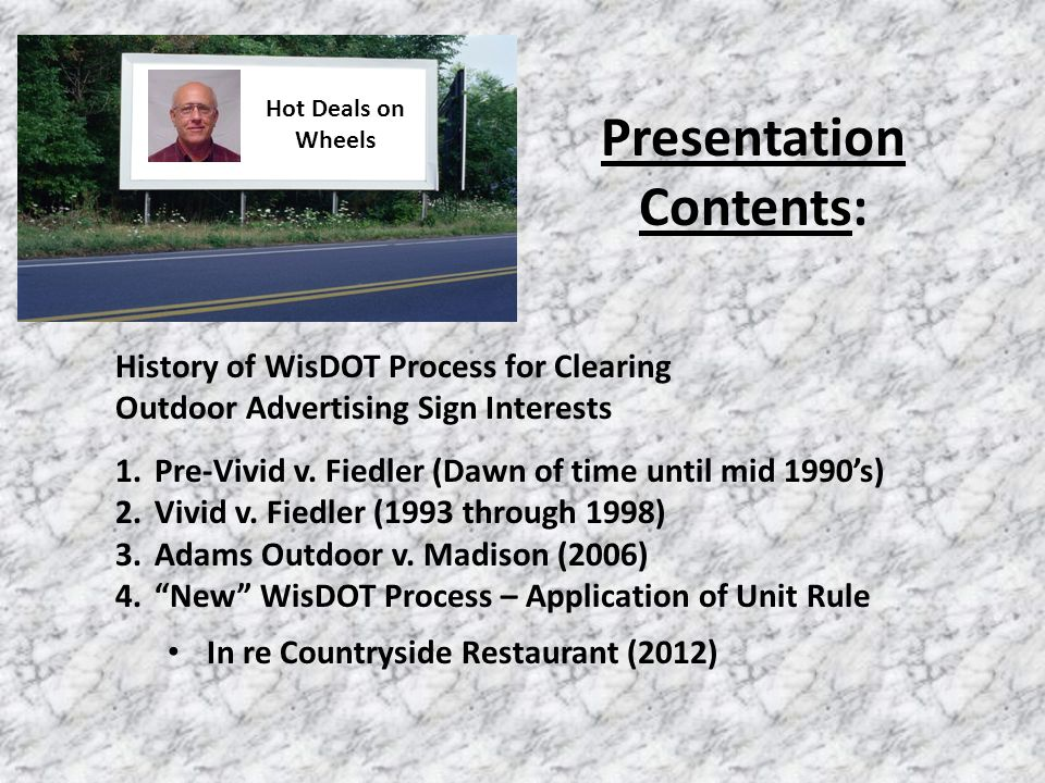 Presentation Contents: History of WisDOT Process for Clearing Outdoor Advertising Sign Interests 1.Pre-Vivid v. Fiedler (Dawn of time until mid 1990's