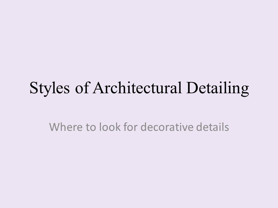 Styles of Architectural Detailing Where to look for decorative details