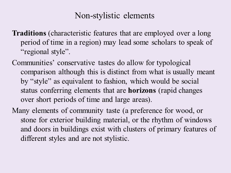 Non-stylistic elements Traditions (characteristic features that are employed over a long period of time in a region) may lead some scholars to speak o