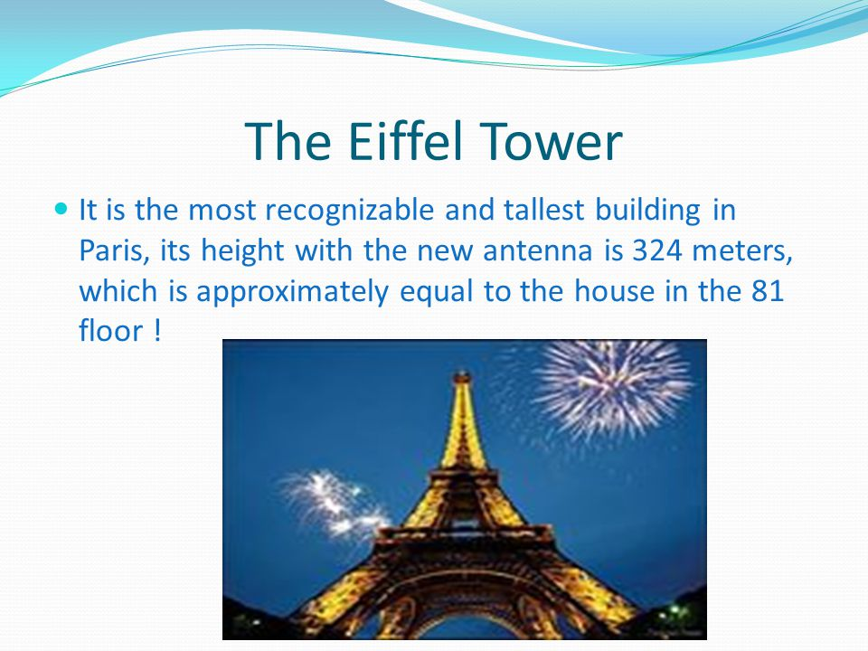 It is the most recognizable and tallest building in Paris, its height with the new antenna is 324 meters, which is approximately equal to the house in the 81 floor !