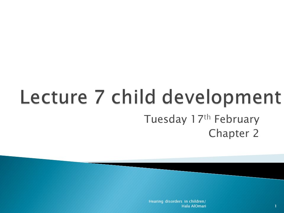 Tuesday 17 th February Chapter 2 Hearing disorders in children/ Hala AlOmari1