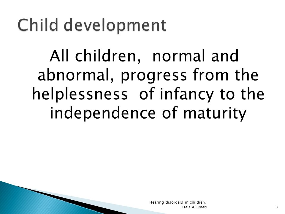 All children, normal and abnormal, progress from the helplessness of infancy to the independence of maturity Hearing disorders in children/ Hala AlOma