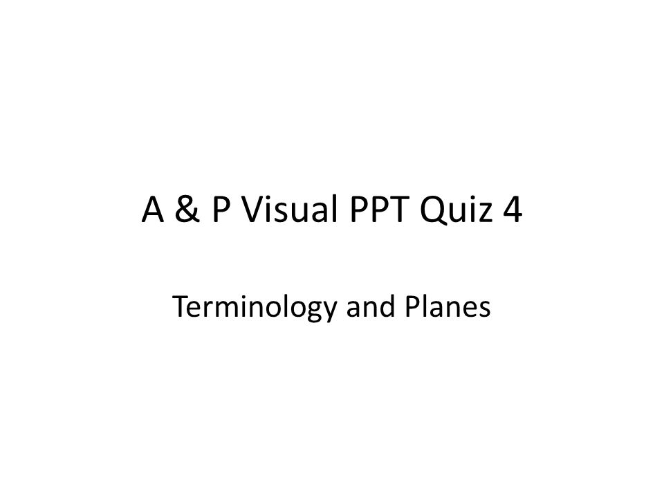 A & P Visual PPT Quiz 4 Terminology and Planes