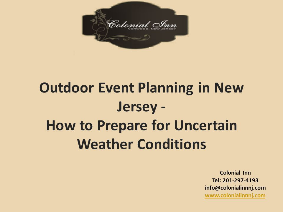 Colonial Inn Tel: 201-297-4193 info@colonialinnnj.com www.colonialinnnj.com Outdoor Event Planning in New Jersey - How to Prepare for Uncertain Weather Conditions