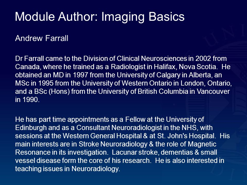 Module Author: Imaging Basics Andrew Farrall Dr Farrall came to the Division of Clinical Neurosciences in 2002 from Canada, where he trained as a Radiologist in Halifax, Nova Scotia.