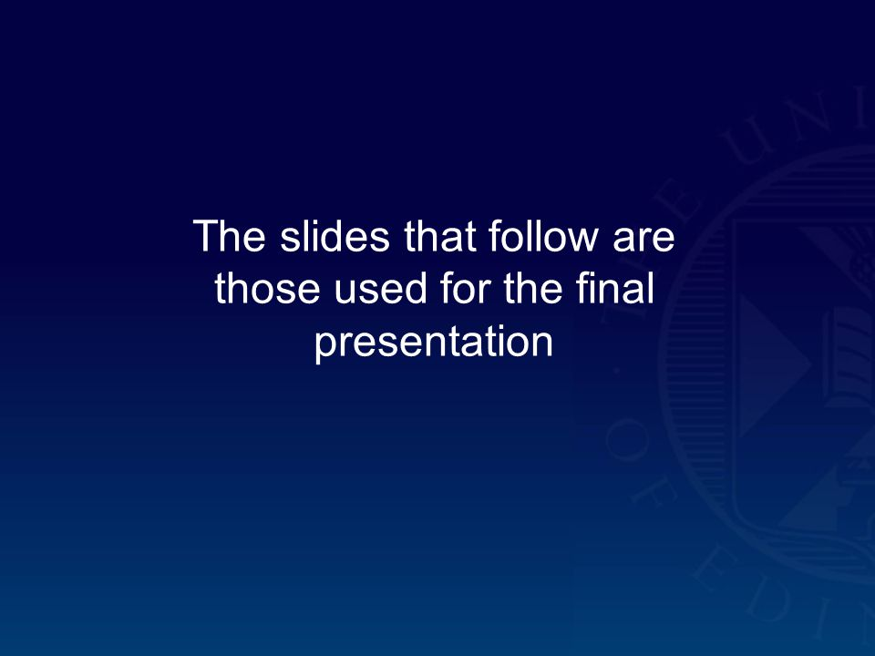 The slides that follow are those used for the final presentation