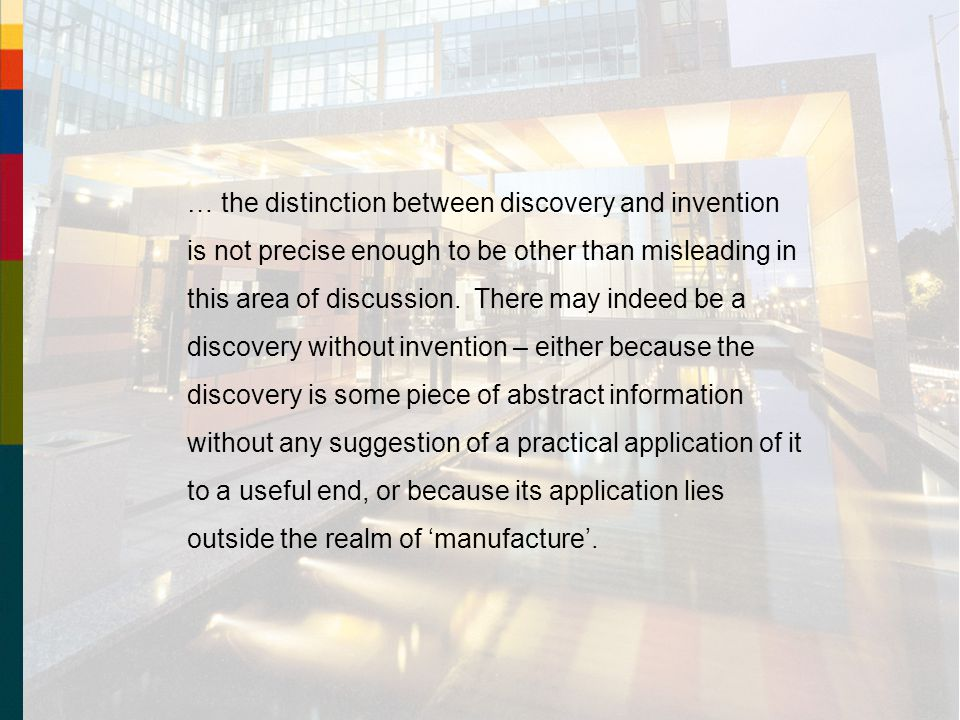 … the distinction between discovery and invention is not precise enough to be other than misleading in this area of discussion.