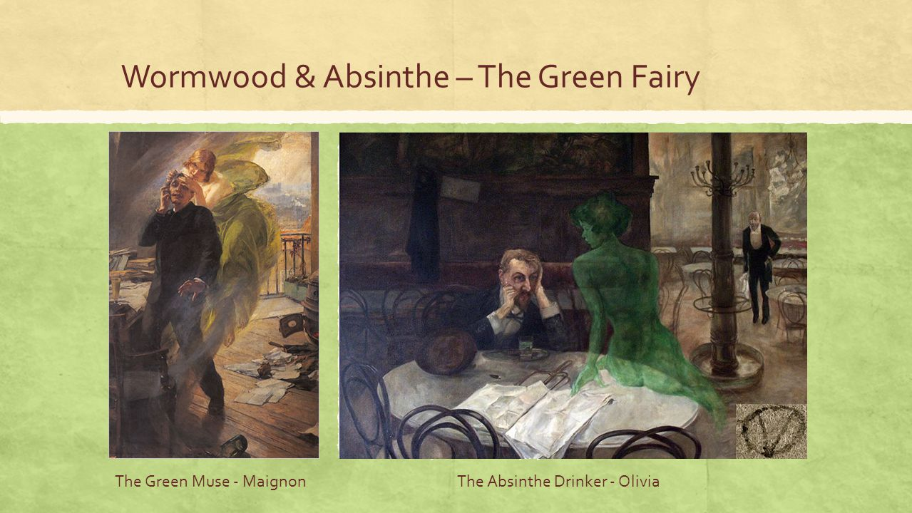 Wormwood & Absinthe – The Green Fairy The Green Muse - MaignonThe Absinthe Drinker - Olivia