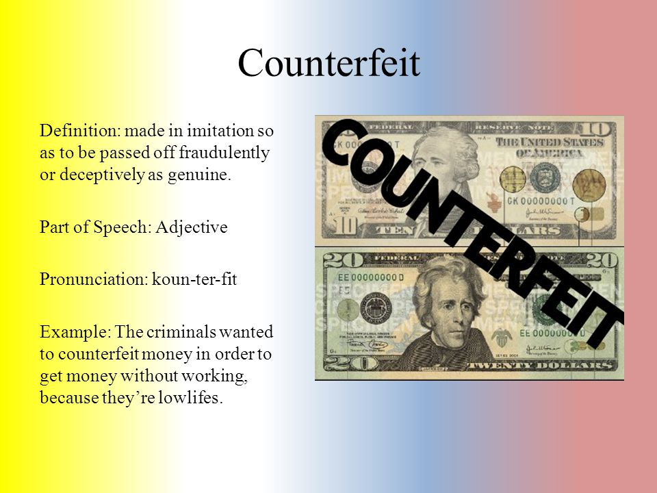 Counterfeit Definition: made in imitation so as to be passed off fraudulently or deceptively as genuine. Part of Speech: Adjective Pronunciation: koun