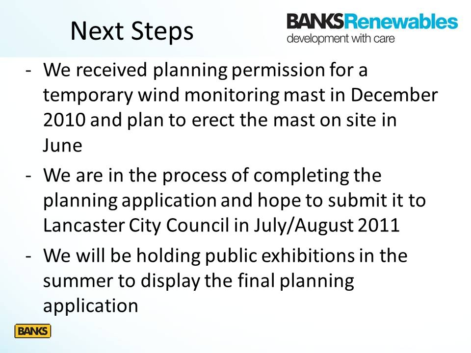 -We received planning permission for a temporary wind monitoring mast in December 2010 and plan to erect the mast on site in June -We are in the proce