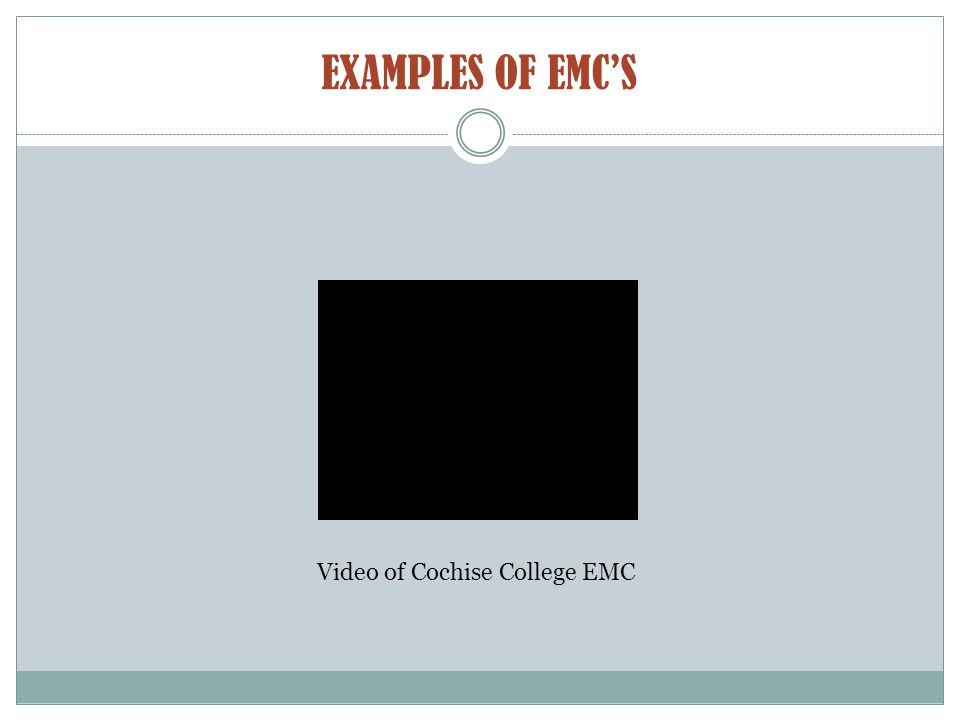 EXAMPLES OF EMC'S Video of Cochise College EMC