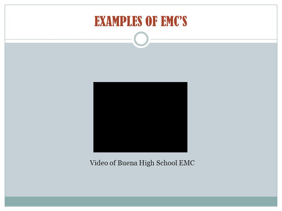 EXAMPLES OF EMC'S Video of Buena High School EMC