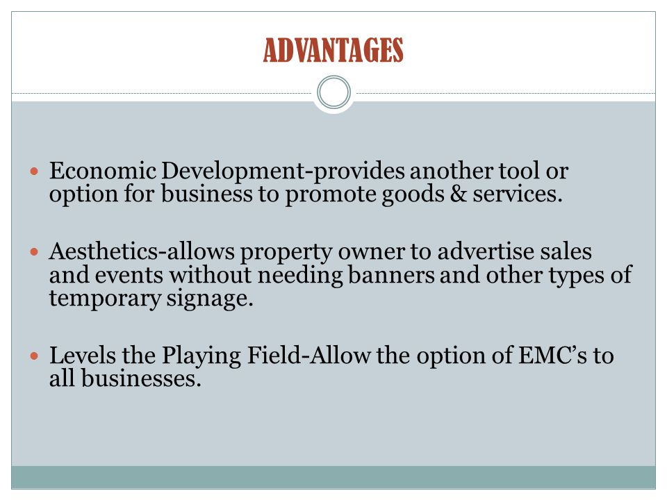 ADVANTAGES Economic Development-provides another tool or option for business to promote goods & services.