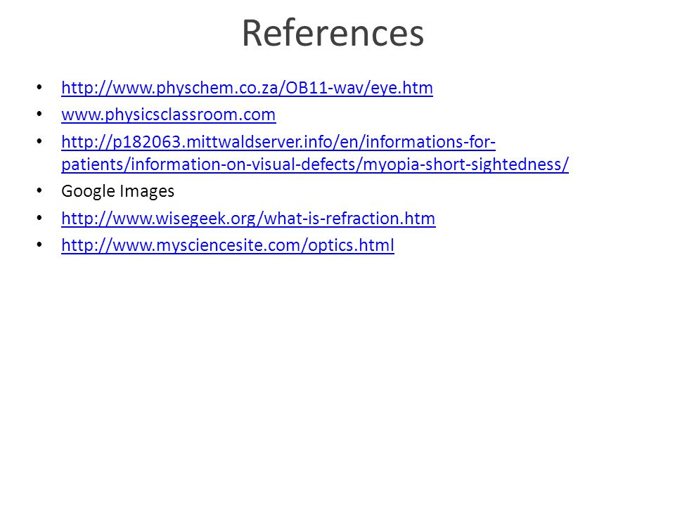 References http://www.physchem.co.za/OB11-wav/eye.htm www.physicsclassroom.com http://p182063.mittwaldserver.info/en/informations-for- patients/inform