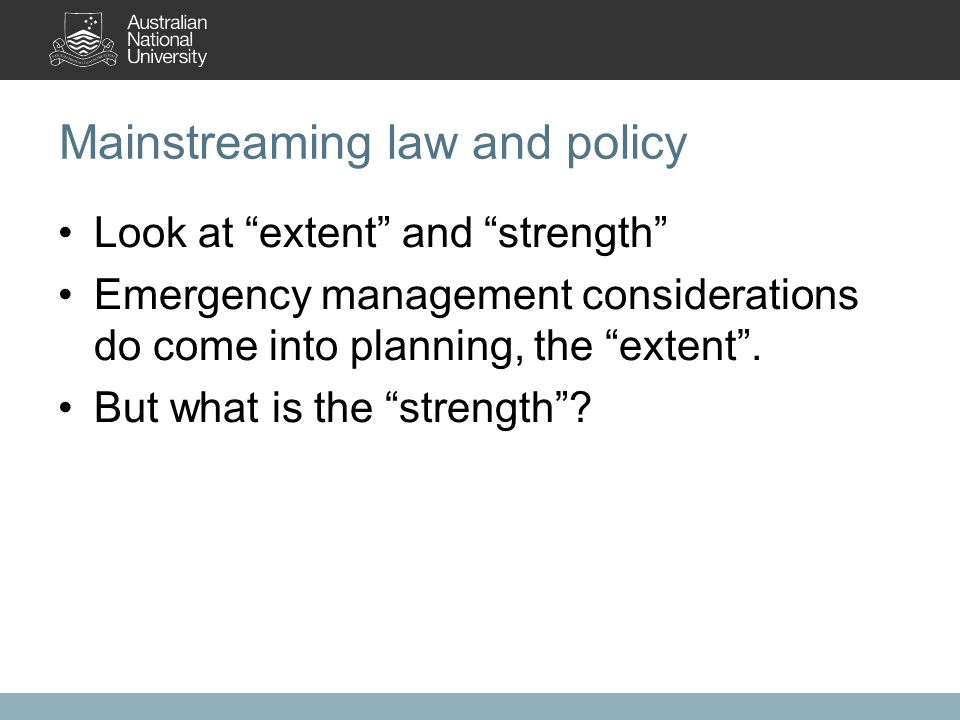 Look at extent and strength Emergency management considerations do come into planning, the extent .