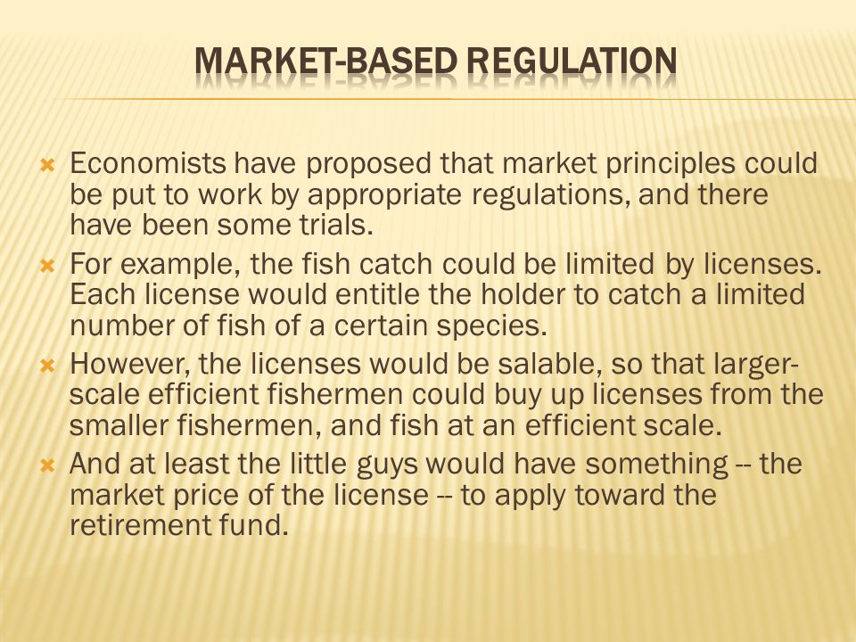  Economists have proposed that market principles could be put to work by appropriate regulations, and there have been some trials.