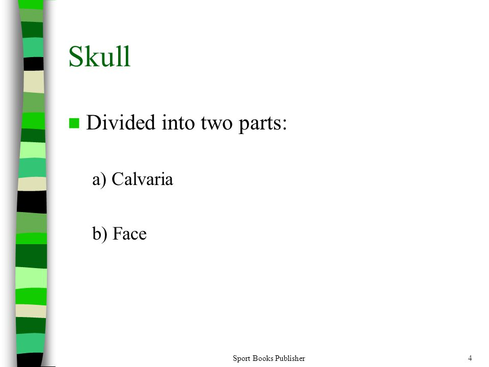 Sport Books Publisher4 Skull Divided into two parts: a) Calvaria b) Face