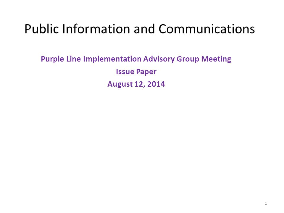 Public Information and Communications Purple Line Implementation Advisory Group Meeting Issue Paper August 12, 2014 1